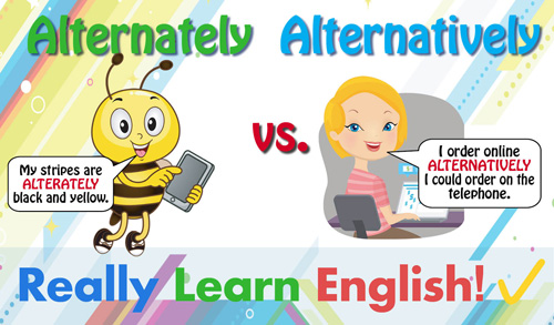 Alternately Vs. Alternatively