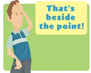 """A frustrated man saying, """"That's beside the point!"""""""