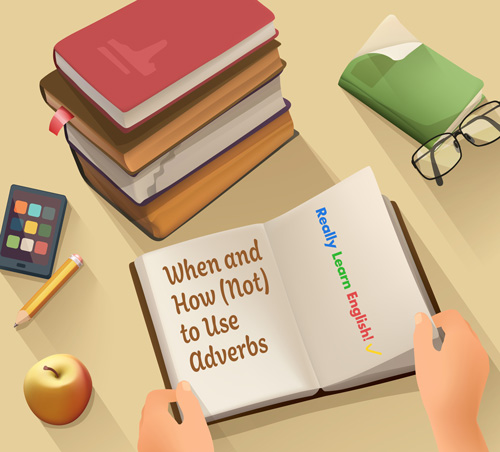 When and How (Not) to Use Adverbs